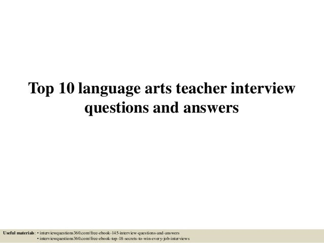 Top 10 language arts teacher interview questions and answers Useful materials: • interviewquestions360.com/free-ebook-145-...