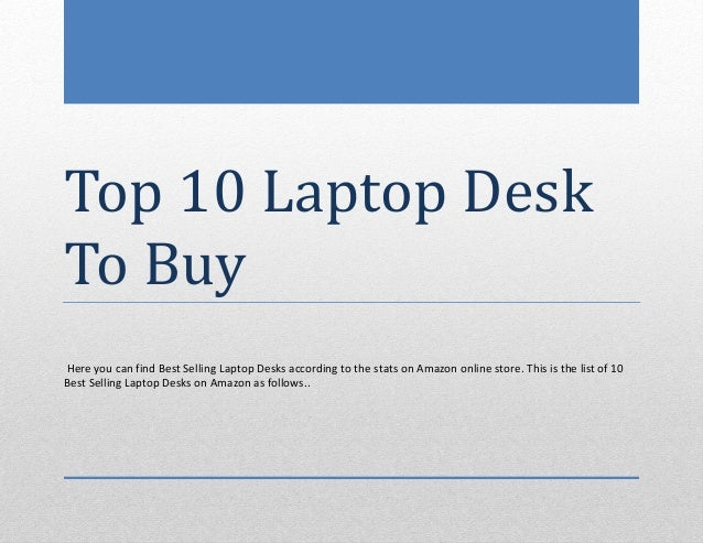 Top 10 Laptop DeskTo BuyHere you can find Best Selling Laptop Desks according to the stats on Amazon online store. This is...