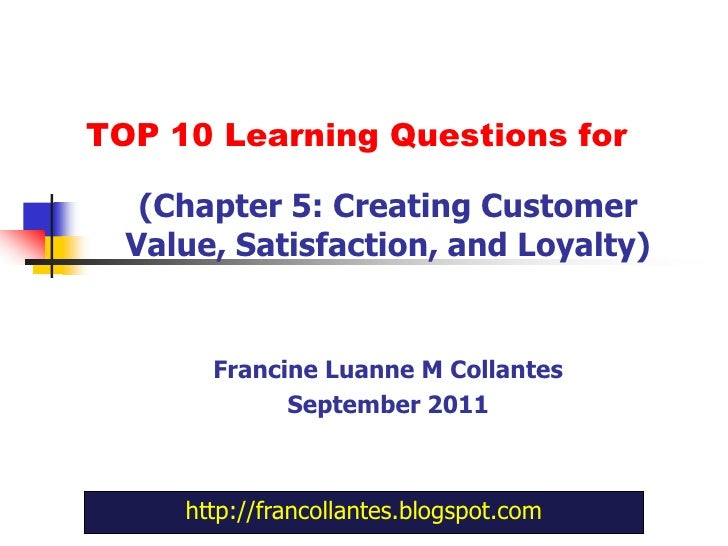 TOP 10 Learning Questions for<br />(Chapter 5: Creating Customer Value, Satisfaction, and Loyalty)<br />Francine Luanne M ...
