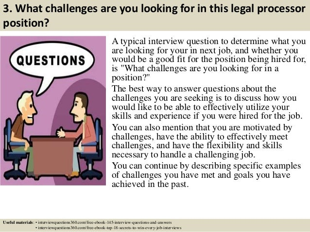 ... 5. 3. What Challenges Are You Looking For In This Legal Processor  Position? A Typical Interview Question ...