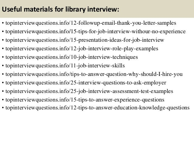 Useful materials for library interview: • topinterviewquestions.info/12-followup-email-thank-you-letter-samples • topinter...