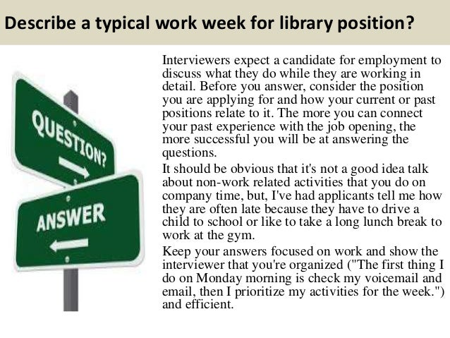 Describe a typical work week for library position? Interviewers expect a candidate for employment to discuss what they do ...