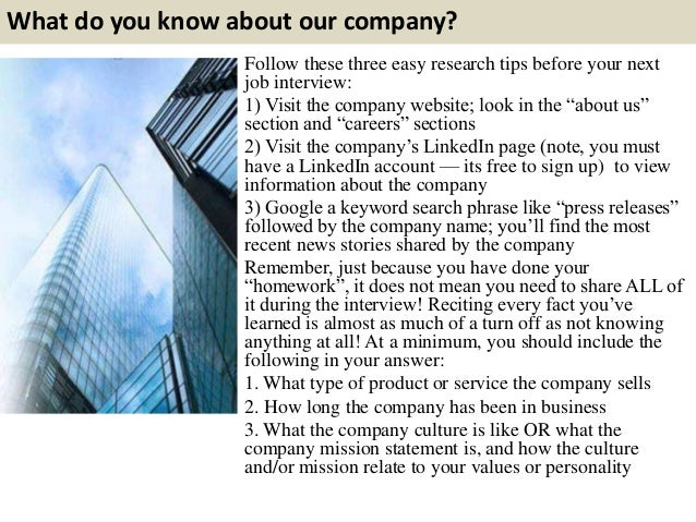 What do you know about our company? Follow these three easy research tips before your next job interview: 1) Visit the com...