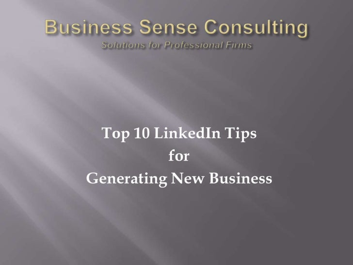 Business Sense ConsultingSolutions for Professional Firms<br />Top 10 LinkedIn Tips <br />for<br />Generating New Business...