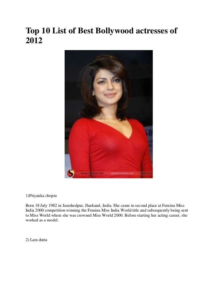 Top 10 List of Best Bollywood actresses of20121)Priyanka chopraBorn 18 July 1982 in Jamshedpur, Jharkand, India. She came ...
