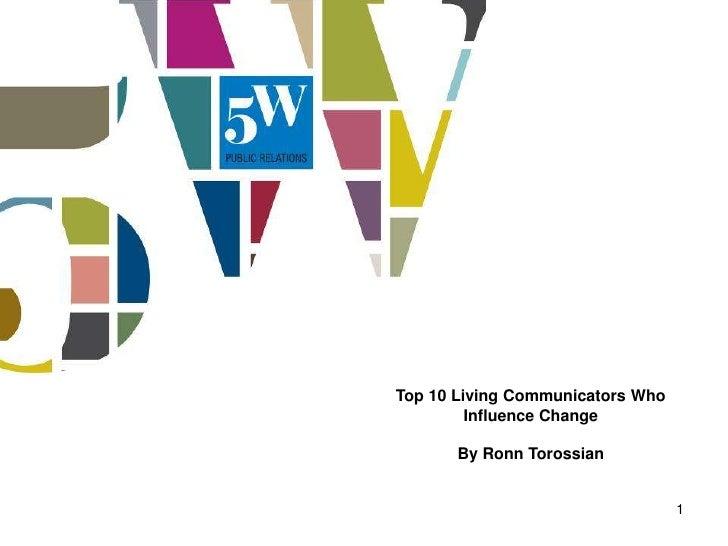 Top 10 Living Communicators Who         Influence Change       By Ronn Torossian                                  1