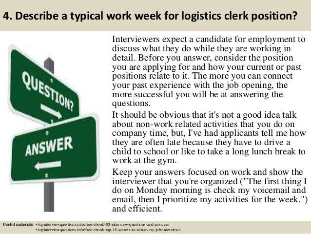 ... 5. 4. Describe A Typical Work Week For Logistics Clerk Position?