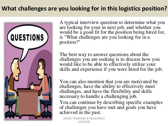 what challenges are you looking for in this logistics position a typical interview question - What Challenges Are You Looking For In A Position Interview Question