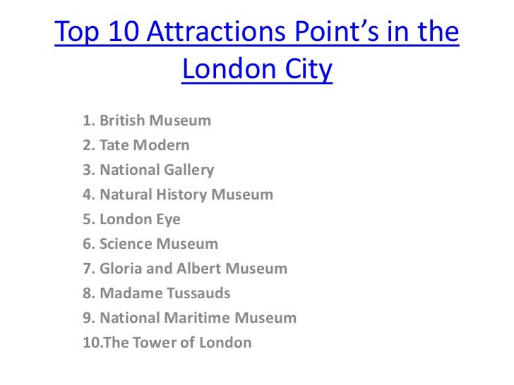 Top 10 Attractions Point's in the          London City  1. British Museum  2. Tate Modern  3. National Gallery  4. Natural...