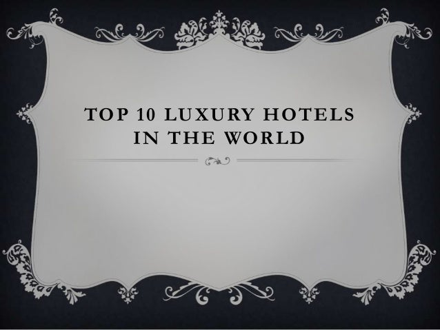 TOP 10 LUXURY HOTELSIN THE WORLD