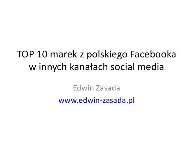 TOP 10 marek z polskiego Facebooka w innych kanałach social media Edwin Zasada www.edwin-zasada.pl