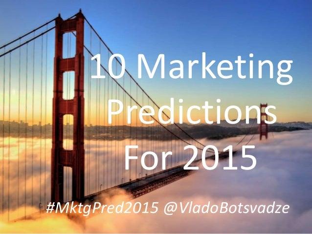 10 Marketing Predictions For 2015 #MktgPred2015 @VladoBotsvadze
