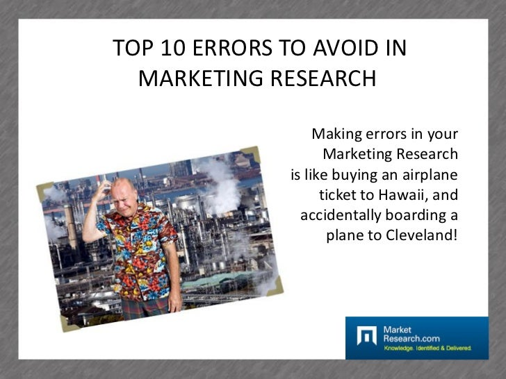 TOP 10 ERRORS TO AVOID IN  MARKETING RESEARCH                    Making errors in your                      Marketing Rese...