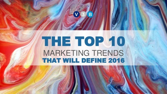 THE TOP 10 MARKETING TRENDS THAT WILL DEFINE 2016