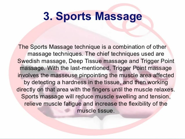 3. Sports Massage The Sports Massage technique is a combination of other massage techniques. The chief techniques used are...