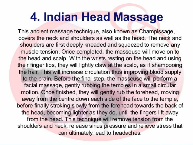 4. Indian Head Massage This ancient massage technique, also known as Champissage, covers the neck and shoulders as well as...