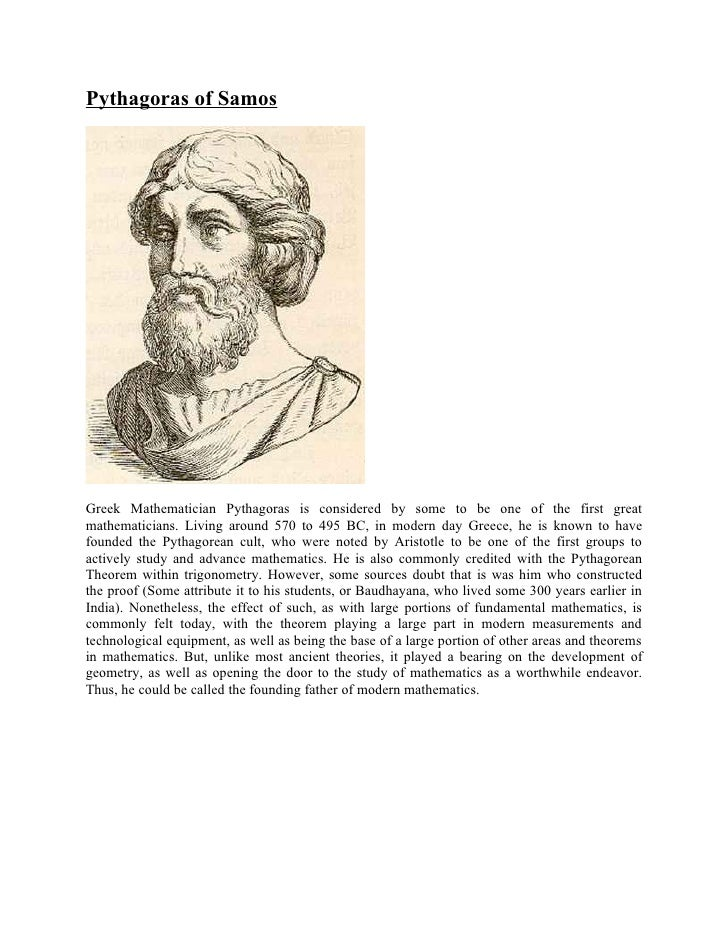 Pythagoras of SamosGreek Mathematician Pythagoras is considered by some to be one of the first greatmathematicians. Living...