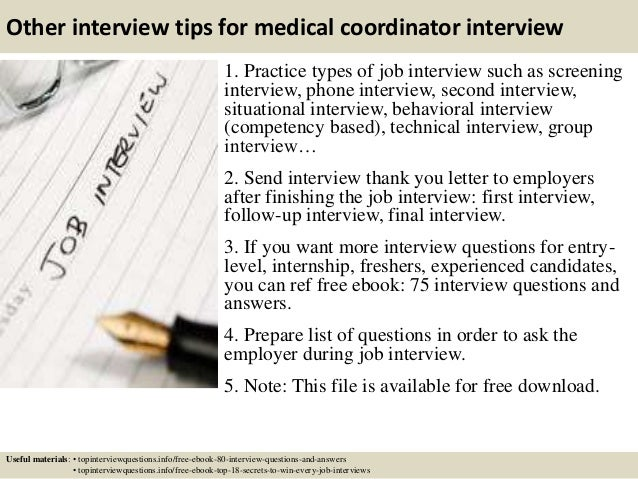 Other interview tips for medical coordinator interview 1. Practice types of job interview such as screening interview, pho...