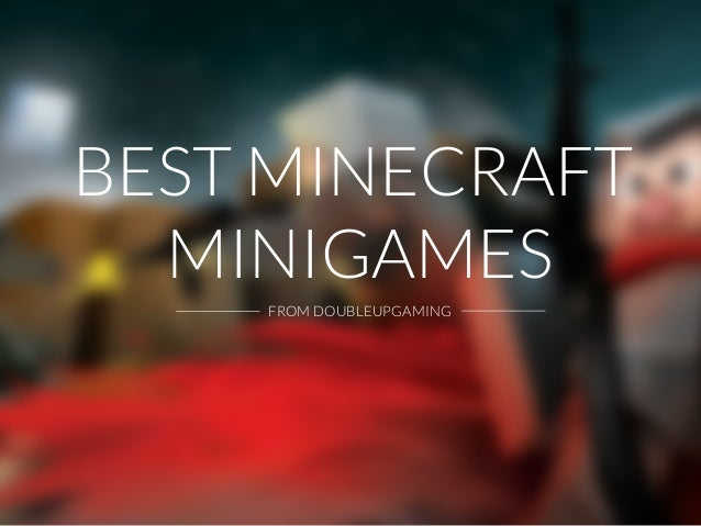 BEST MINECRAFT  MINIGAMES  FROM DOUBLEUPGAMING