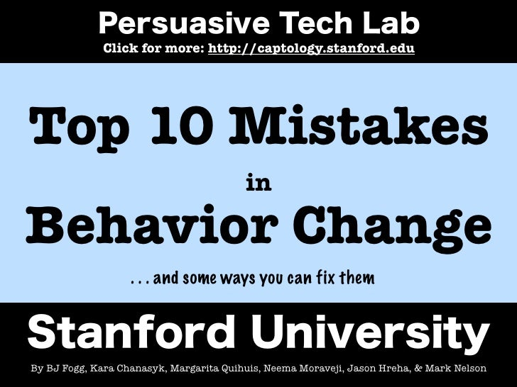 Click for more: http://captology.stanford.eduTop 10 Mistakes                                         inBehavior Change    ...