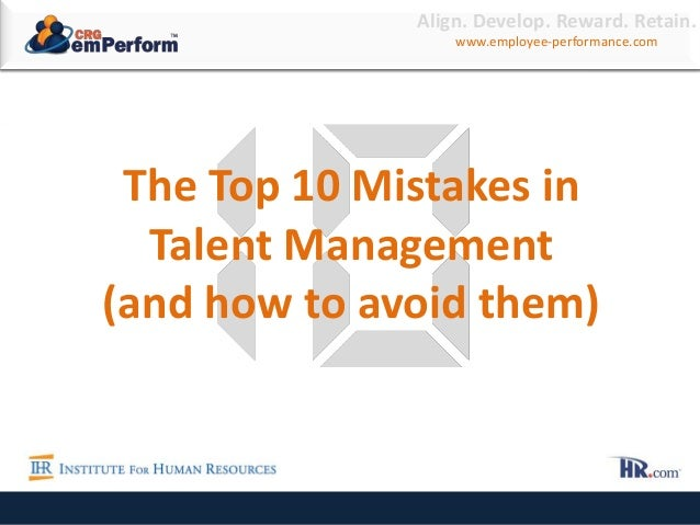 www.employee-performance.comThe Top 10 Talent Management Mistakes(and how to avoid them)Mistake #The Top 10 Mistakes inTal...
