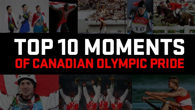 TOP 10 MOMENTSOF CANADIAN OLYMPIC PRIDE