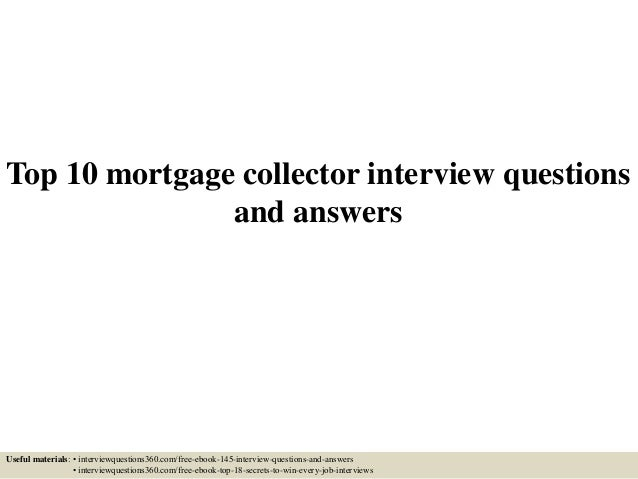 Top 10 Mortgage Collector Interview Questions And Answers Useful Materials:  U2022 Interviewquestions360.com/ ...