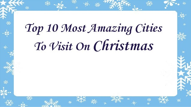 Top 10 Most Amazing Cities To Visit On Christmas