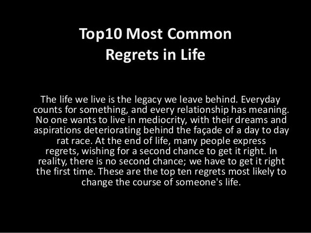 Top10 Most Common             Regrets in Life  The life we live is the legacy we leave behind. Everydaycounts for somethin...