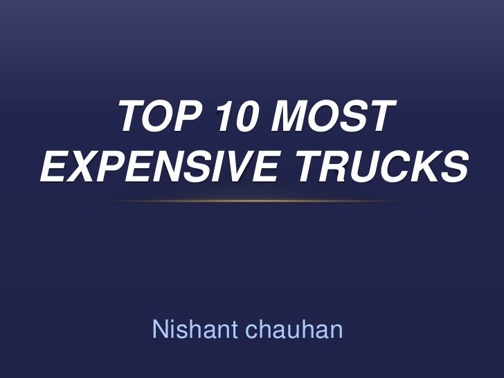 TOP 10 MOSTEXPENSIVE TRUCKS    Nishant chauhan