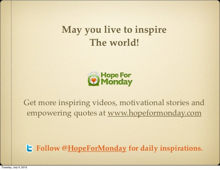 May you live to inspire                                    The world!                       Get more inspiring videos, mot...