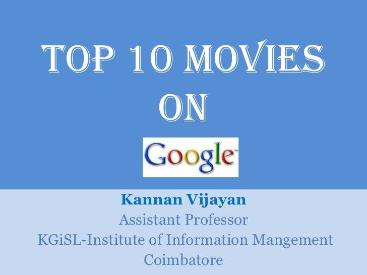 Top 10 Movies     on           Kannan Vijayan           Assistant ProfessorKGiSL-Institute of Information Mangement       ...