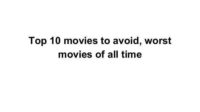 Top 10 movies to avoid, worst movies of all time