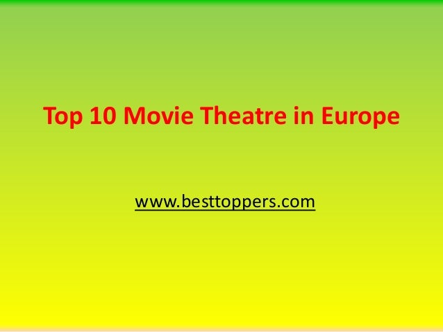 Top 10 Movie Theatre in Europe www.besttoppers.com
