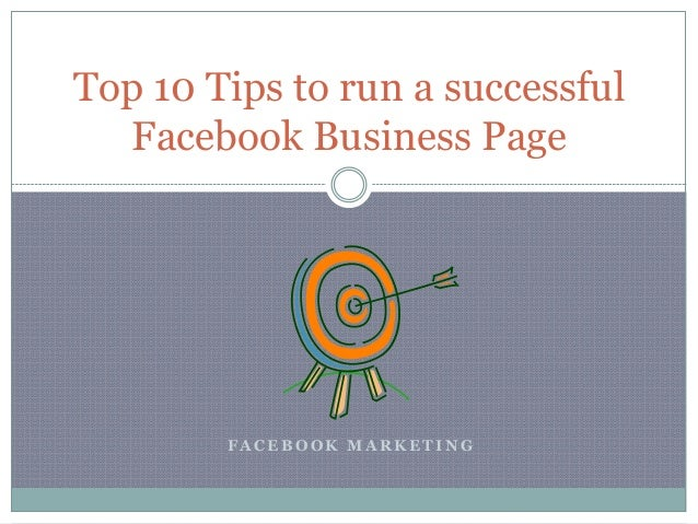 F A C E B O O K M A R K E T I N GTop 10 Tips to run a successfulFacebook Business Page