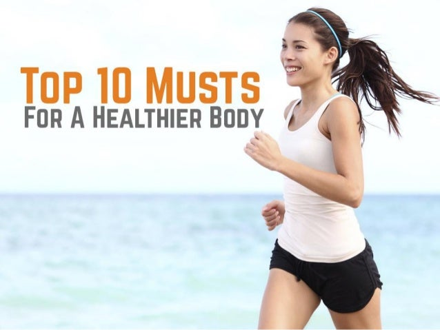 Top 10 musts for a healthier body