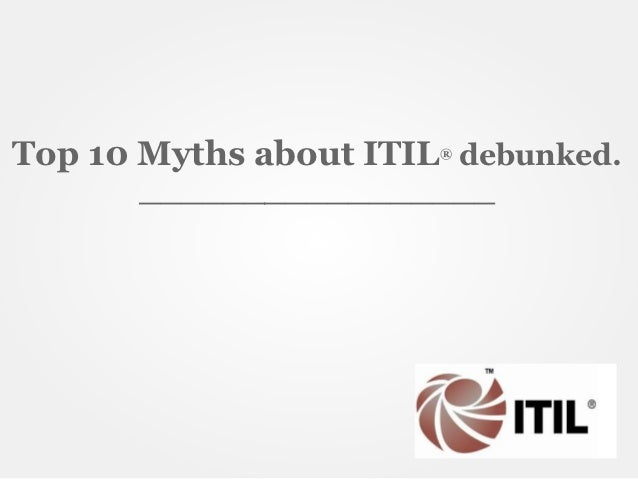 Top 10 Myths about ITIL debunked.                       ®      _________________