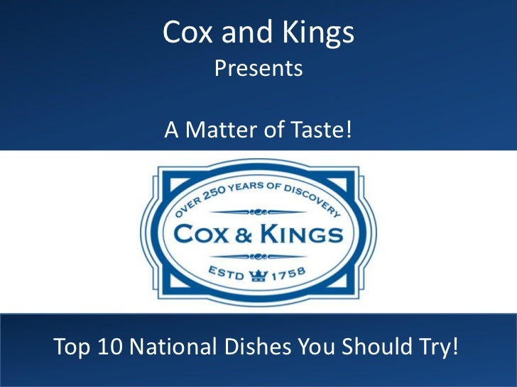 Cox and Kings              Presents          A Matter of Taste!Top 10 National Dishes You Should Try!