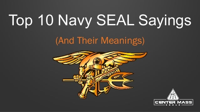 Top 10 Navy SEAL Sayings  (And Their Meanings)