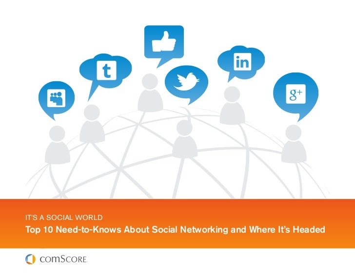 IT'S A SOCIAL WORLDTop 10 Need-to-Knows About Social Networking and Where It's Headed