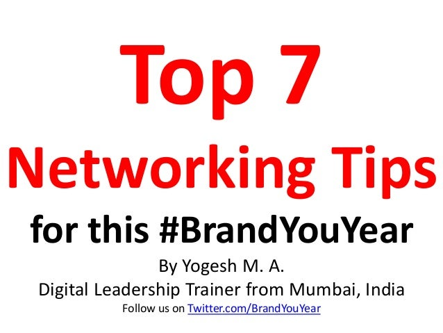 Top 7 Networking Tips for this #BrandYouYear By Yogesh M. A. Digital Leadership Trainer from Mumbai, India Follow us on Tw...