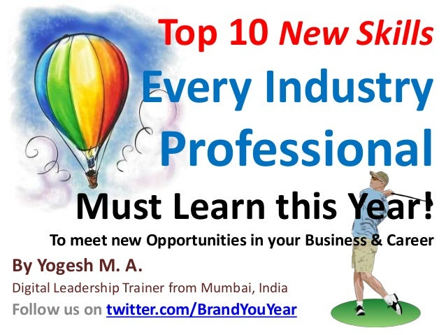 Top 10 New Skills Every Industry Professional Must Learn this Year! To meet new Opportunities in your Business & Career By...