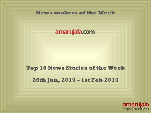 News makers of the Week  Top 10 News Stories of the Week 26th Jan, 2014 – 1st Feb 2014