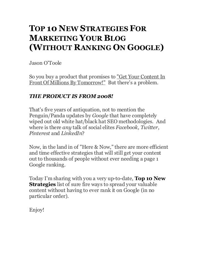 TOP 10 NEW STRATEGIES FORMARKETING YOUR BLOG(WITHOUT RANKING ON GOOGLE)Jason O'TooleSo you buy a product that promises to ...