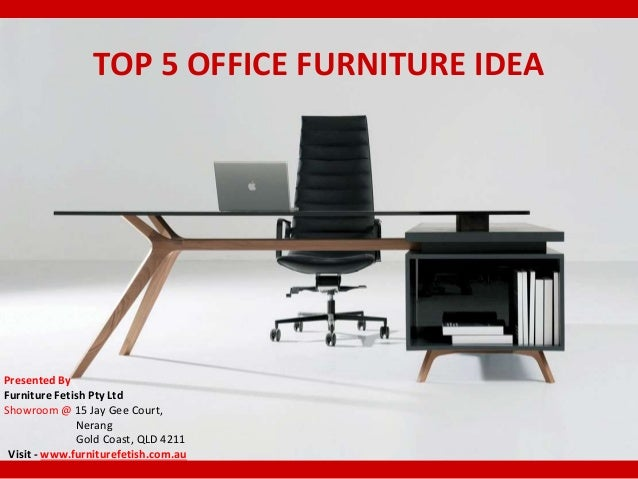 TOP 5 OFFICE FURNITURE IDEA Presented By Furniture Fetish Pty Ltd Showroom Jay Gee