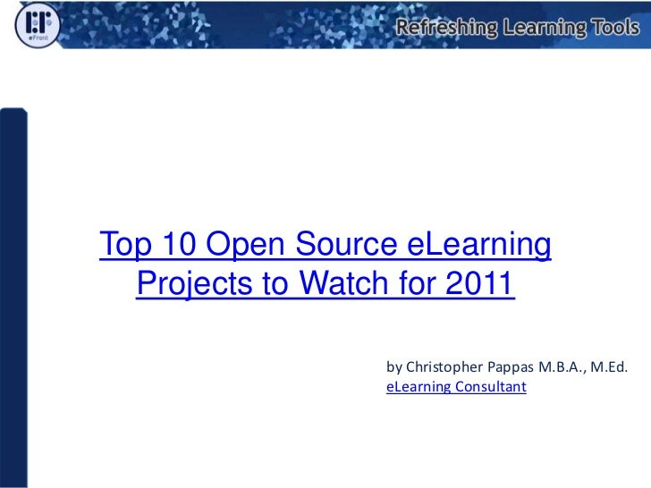 Top 10 Open Source eLearning Projects to Watch for 2011<br />by Christopher Pappas M.B.A., M.Ed.<br />eLearning Consultant...