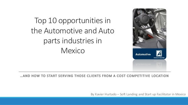 Top 10 opportunities in the Automotive and Auto parts industries in Mexico …AND HOW TO START SERVING THOSE CLIENTS FROM A ...