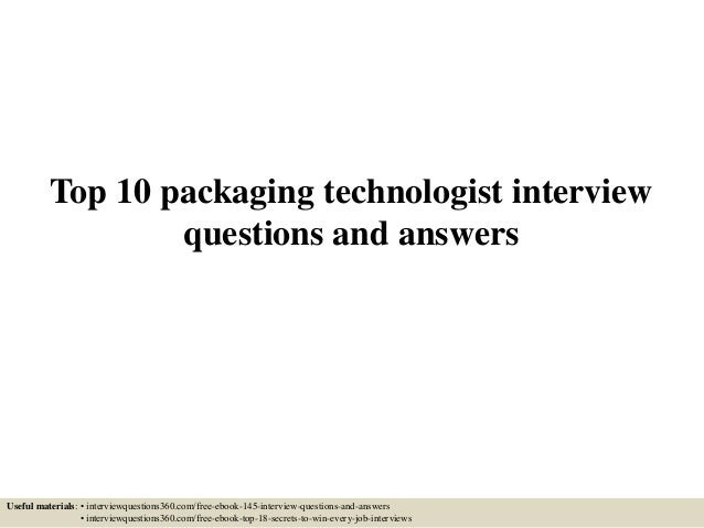 Top 10 packaging technologist interview questions and answers Useful materials: • interviewquestions360.com/free-ebook-145...