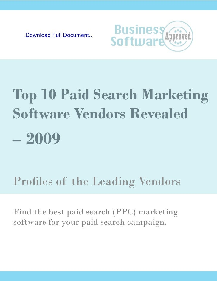 Download Full Document..     Top 10 Paid Search Marketing Software Vendors Revealed – 2009  Profiles of the Leading Vendor...
