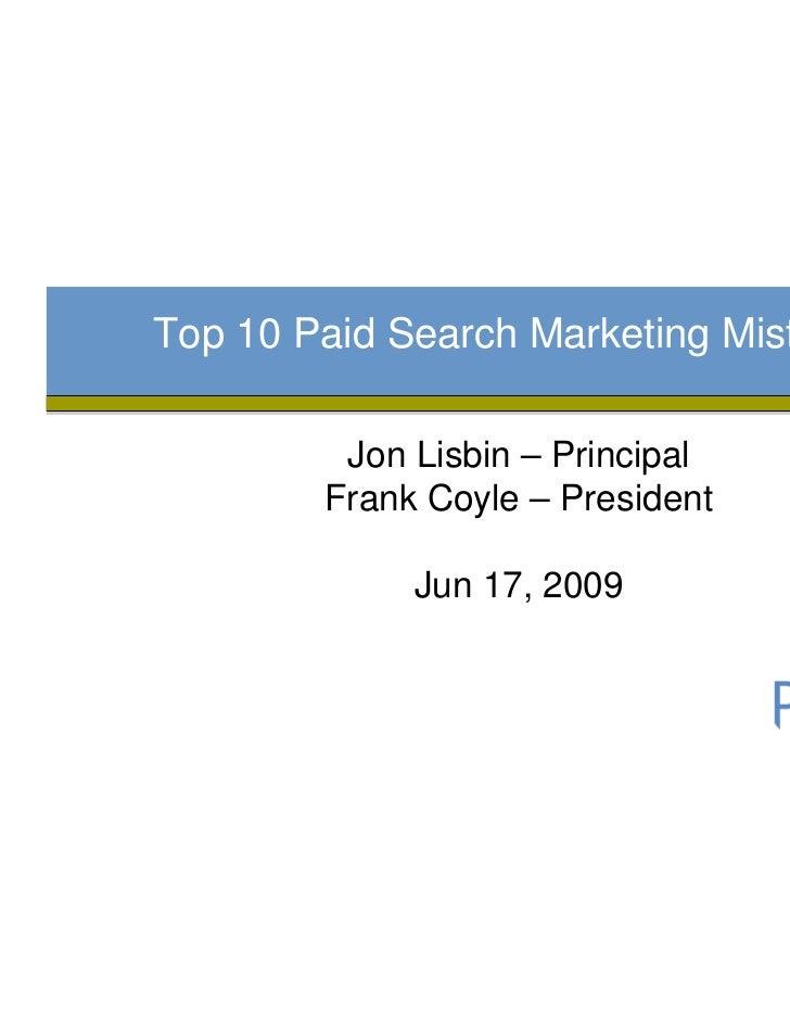 Top 10 Paid Search Marketing Mistakes         Jon Lisbin – Principal        Frank Coyle – President             Jun 17, 2009